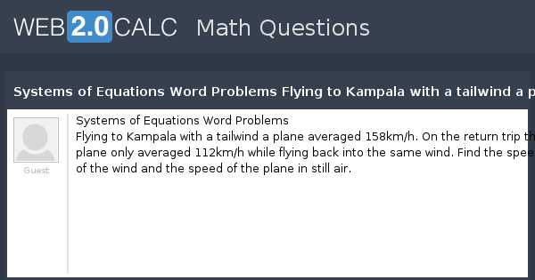View question systems of equations word problems flying to kampala view question systems of equations word problems flying to kampala with a tailwind a plane averaged 158kmh on the return trip the plane only averaged 11 ibookread PDF