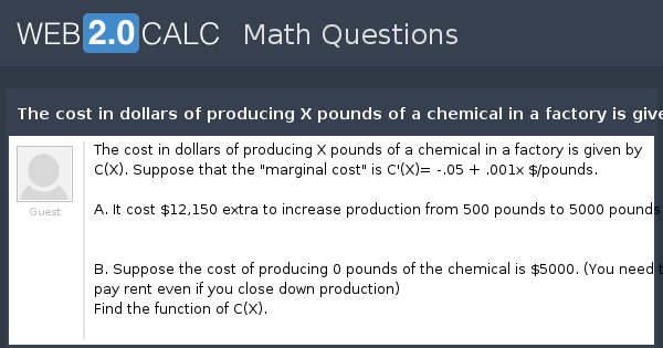 View Question The Cost In Dollars Of Producing X Pounds A Chemical Factory Is Given By C Suppose That Marginal 05