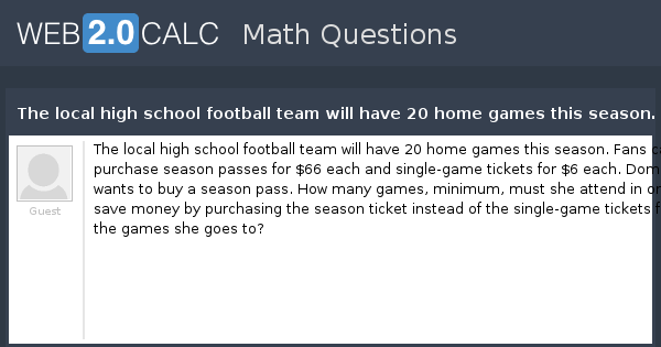 View question - The local high school football team will have 20