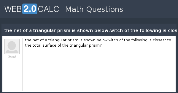 View question - the net of a triangular prism is shown below