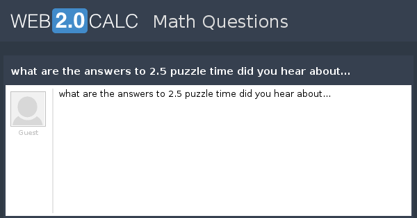 View question - what are the answers to 2.5 puzzle time ...