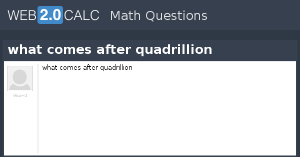 View question - what comes after quadrillion