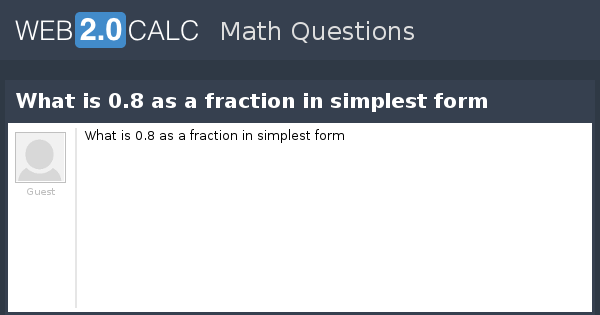 View question - What is 0.8 as a fraction in simplest form
