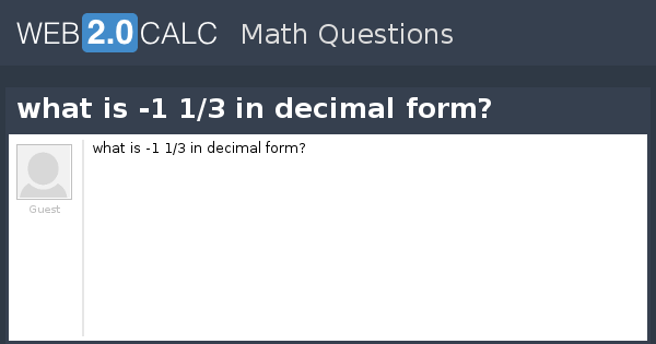 View question - what is -1 1/3 in decimal form?