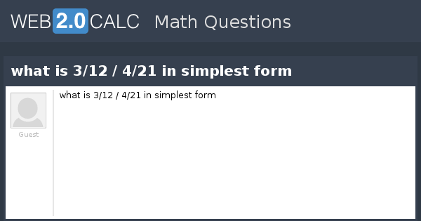 simplest form 3/12  View question - what is 12/12 / 12/12 in simplest form