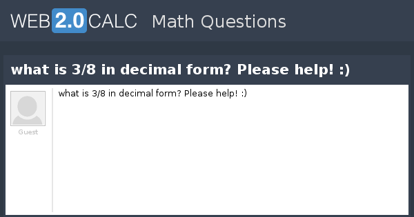 View question - what is 3/8 in decimal form? Please help! :)