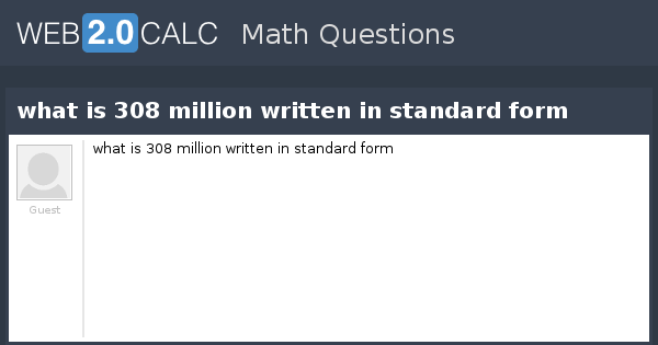 View Question What Is 308 Million Written In Standard Form