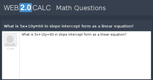 View Question What Is 5x10y60 In Slope Intercept Form As A