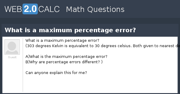 View Question What Is A Maximum Percentage Error