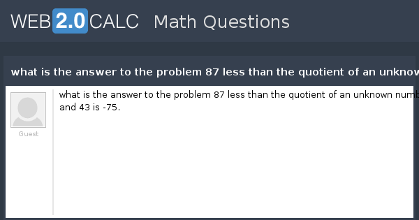 View question - what is the answer to the problem 87 less than the