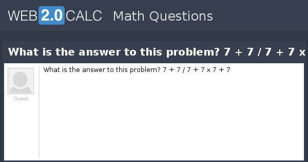 View Question What Is The Answer To This Problem 7 7 7 7 X