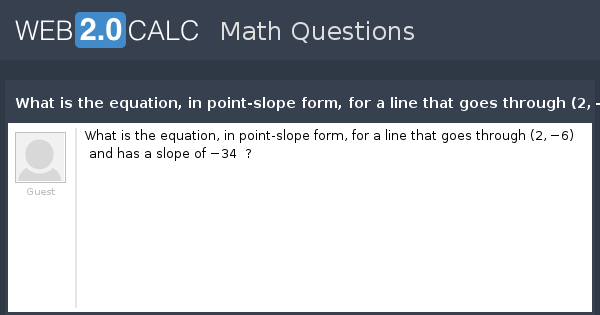 View Question What Is The Equation In Point Slope Form For A