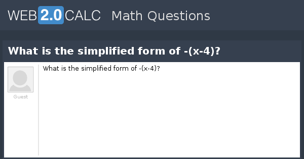 View question - What is the simplified form of -(x-4)?