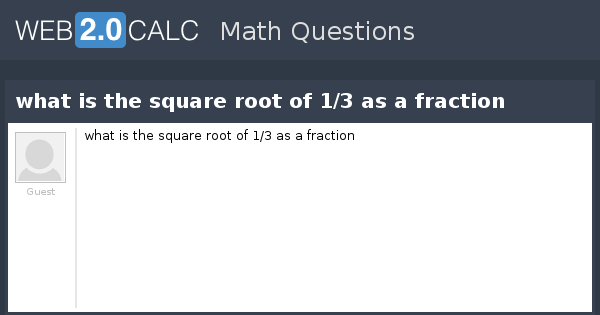View Question What Is The Square Root Of 1 3 As A Fraction