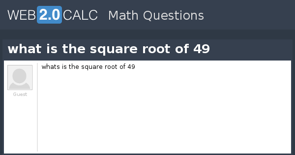 View Question What Is The Square Root Of 49