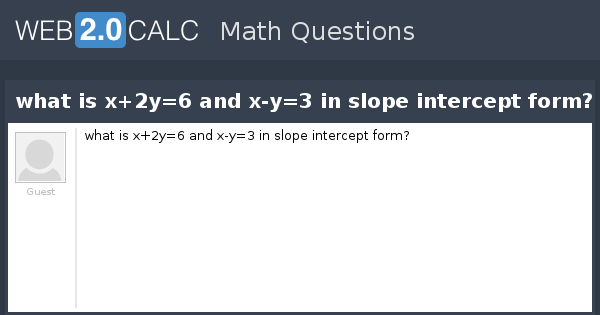 View Question What Is X2y6 And X Y3 In Slope Intercept Form