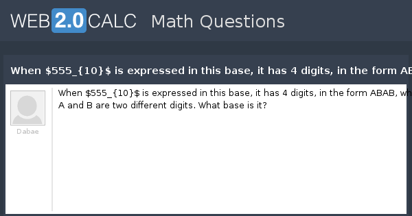 View question - When $555_{10}$ is expressed in this base, it has ...