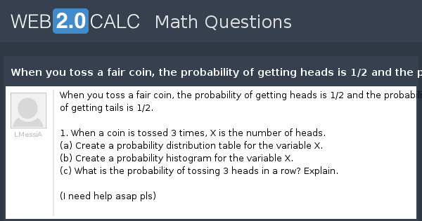 View question - When you toss a fair coin, the probability