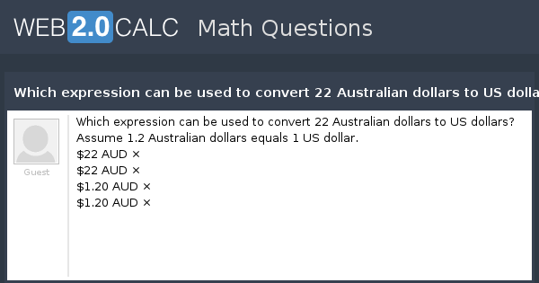 View question - Which expression can be used to convert 22 Australian dollars to US dollars?