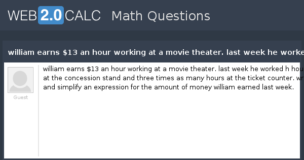 view question william earns 13 an hour working at a movie theater
