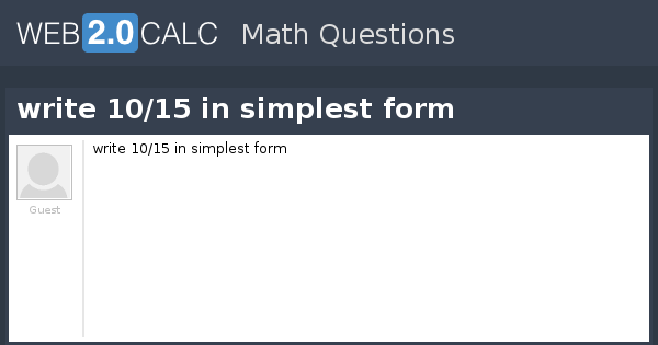 simplest form 10/15  View question - write 10/10 in simplest form