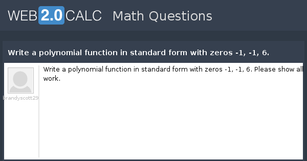View Question Write A Polynomial Function In Standard Form With
