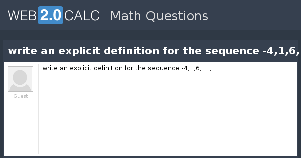 View Question   Write An Explicit Definition For The Sequence  4,1,6,11,.