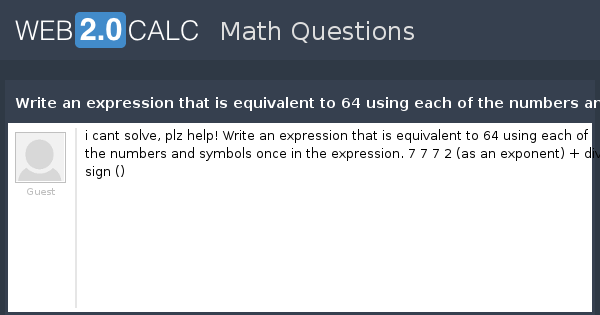 View Question Write An Expression That Is Equivalent To 64 Using