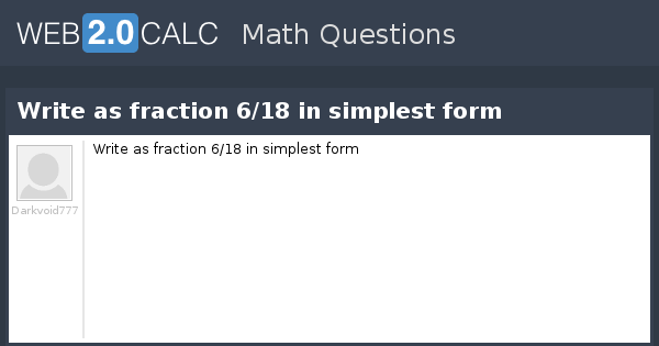 simplest form 6/18  View question - Write as fraction 5/5 in simplest form