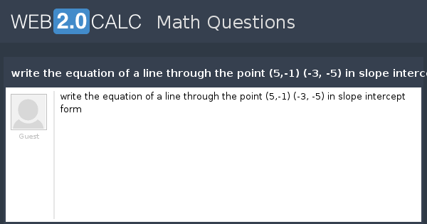 View Question Write The Equation Of A Line Through The Point 5 1