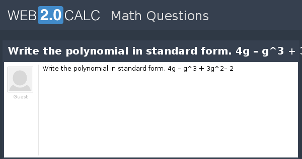View question - Write the polynomial in standard form. 4g – g^3 + ...