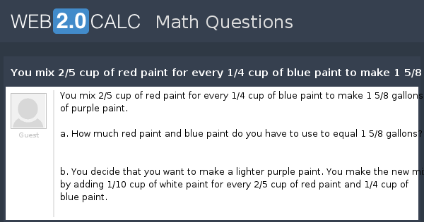 view question you mix 2 5 cup of red paint for every 1 4 cup of blue paint to make 1 5 8. Black Bedroom Furniture Sets. Home Design Ideas